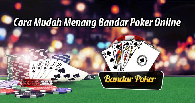 Cara Mudah Menang Bandar Poker Online