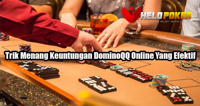 Trik Menang Keuntungan DominoQQ Online Yang Efektif